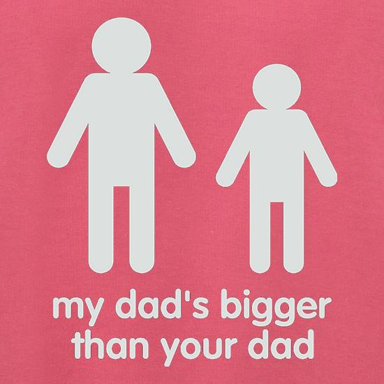 My Dad's Bigger Than Your Dad t shirt