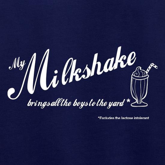 My Milkshake Brings All The Boys To The Yard Excludes The Lactose Intolerant t shirt