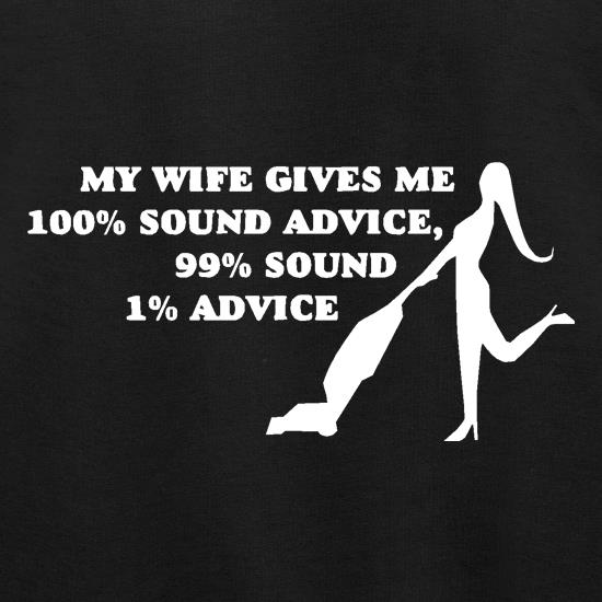 My wife gives me 100% sound advice, 99% sound, 1% advice t shirt