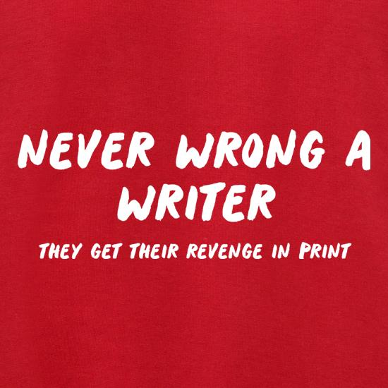 Never Wrong A Writer, They Get Their Revenge In Print t shirt
