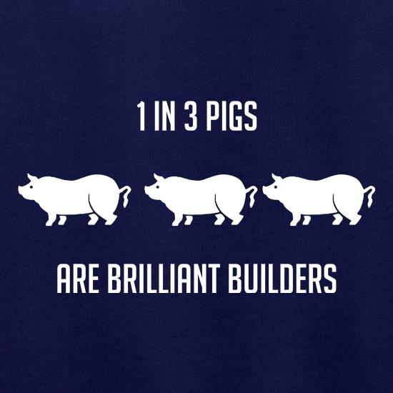 One in Three Pigs are Brilliant Builders t shirt