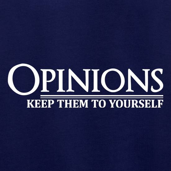 Opinions-Keep Them to Yourself t shirt