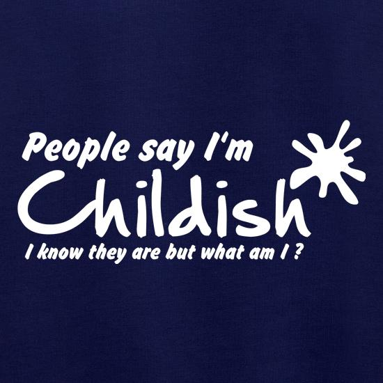 People Say I'm Childish, I know they are but what am I t shirt