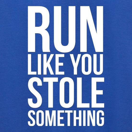 Run Like You Stole Something t shirt