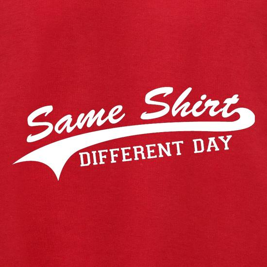 Same Shirt, Different Day t shirt