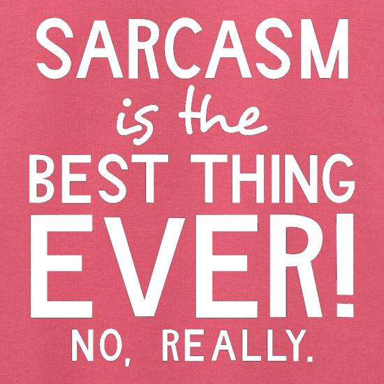 Sarcasm Is The Best Thing Ever t shirt