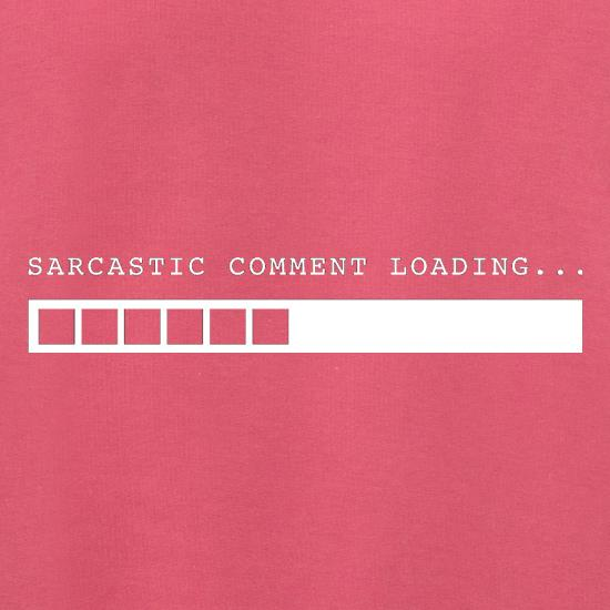 Sarcastic Comment Loading t shirt