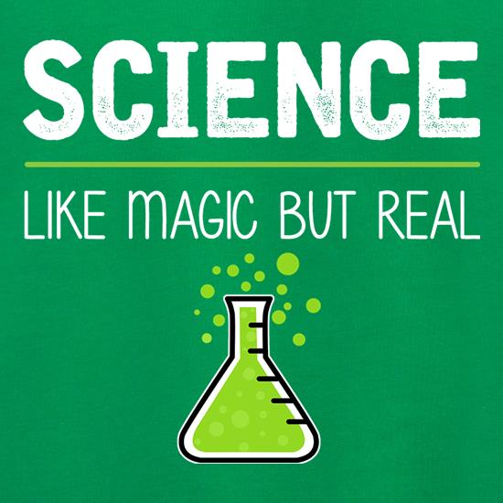 Science : Like Magic But Real t shirt
