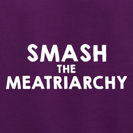 Smash The Meatriarchy t shirt