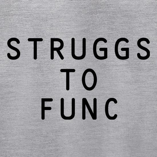 Struggs To Func t shirt