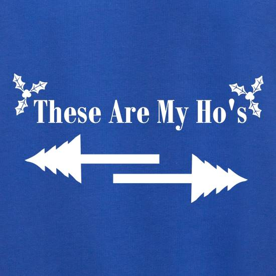 These are my Ho's t shirt