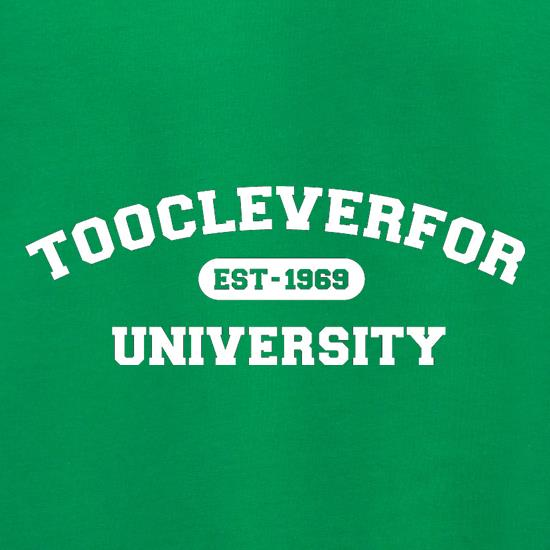 Toocleverfor University t shirt