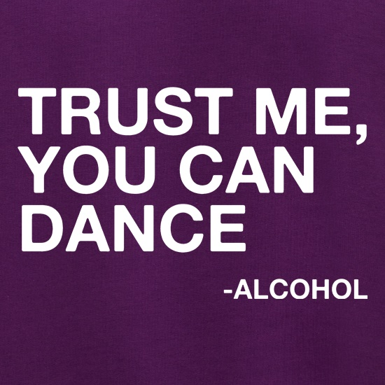 Trust Me, You Can Dance t shirt