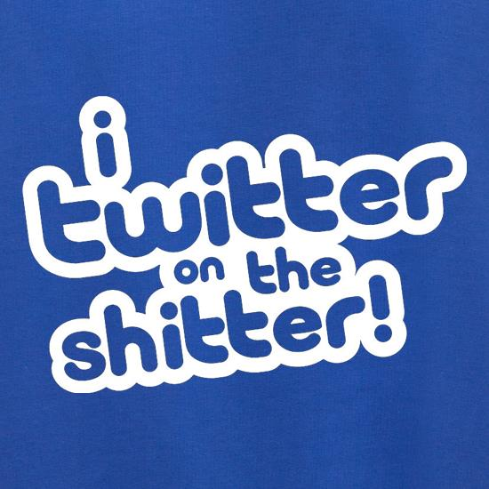 I Twitter On The Shitter t shirt