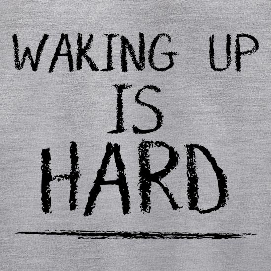 Waking Up Is Hard t shirt