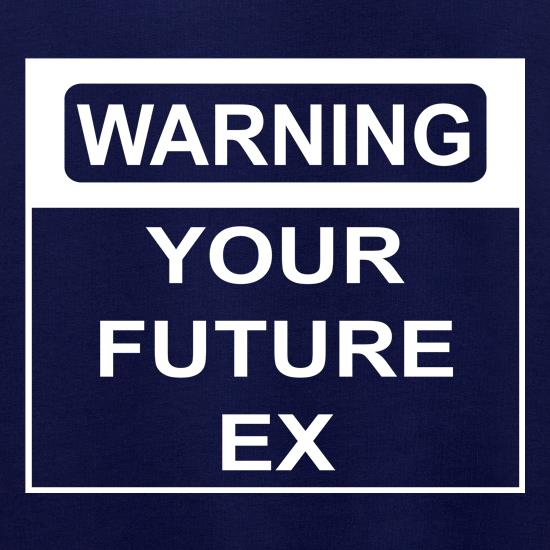 Warning Your Future Ex t shirt