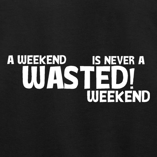 A weekend wasted is never a wasted weekend t shirt