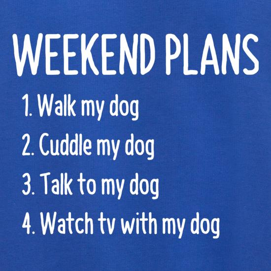 Weekend Plans With My Dog t shirt