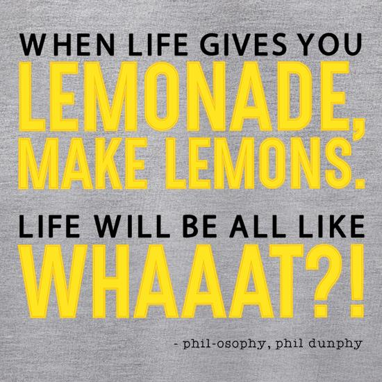 When Life Gives You Lemonade, Make Lemons t shirt