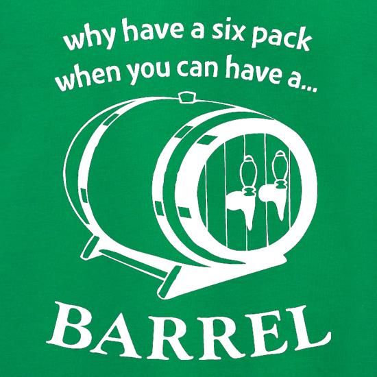 Why have a six pack when you can have a barrel t shirt