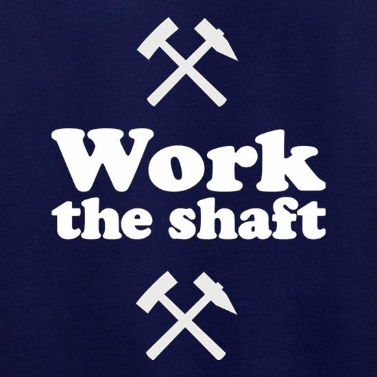 Work The Shaft t shirt