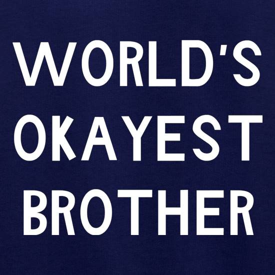 World's okayest brother t shirt