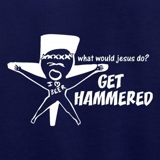 What would jesus do? Get hammered t shirt