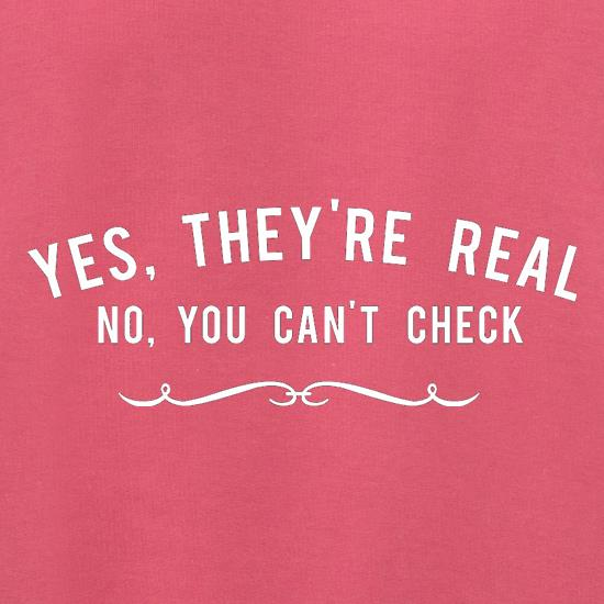 Yes, They're Real. No, You Can't Check t shirt