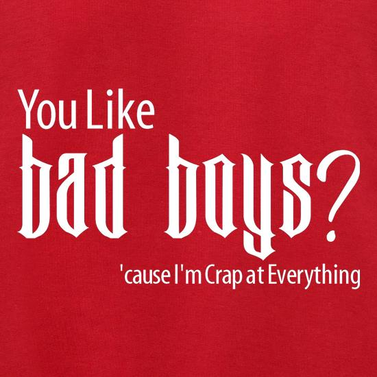 you like bad boys? 'cause im crap at everything t shirt