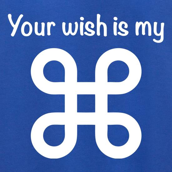 Your Wish Is My Command t shirt