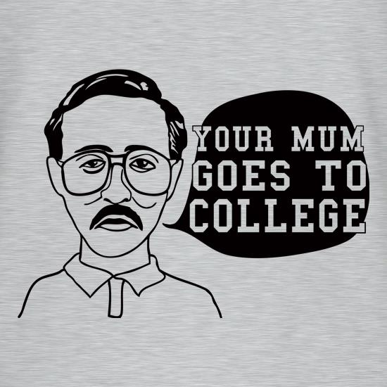 Your Mum Goes To College t shirt