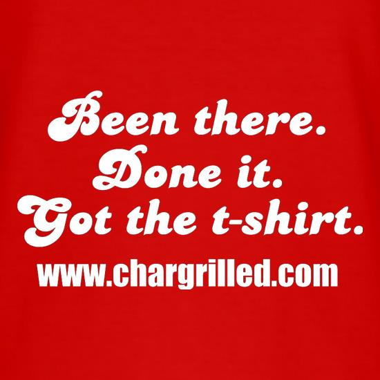 Been There. Done It. Got The T-Shirt t shirt