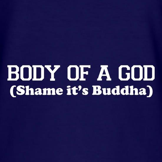 Body Of A God, Shame It's Buddha t shirt