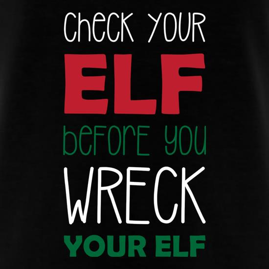 Check Your Elf Before You Wreck Your Elf t shirt