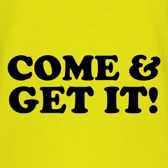 come and get it! t shirt
