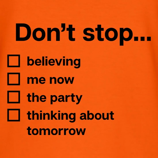 Don't Stop... t shirt