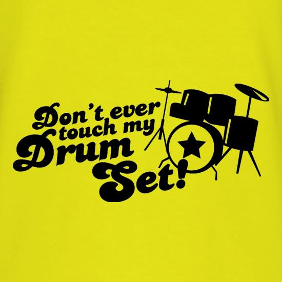 Don't Ever Touch My Drum Set! t shirt