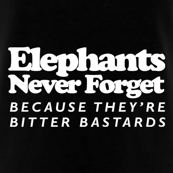 Elephants Never Forget Because They're Bitter Bastards t shirt