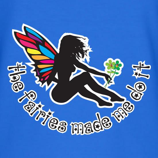Fairies Made Me Do It II t shirt