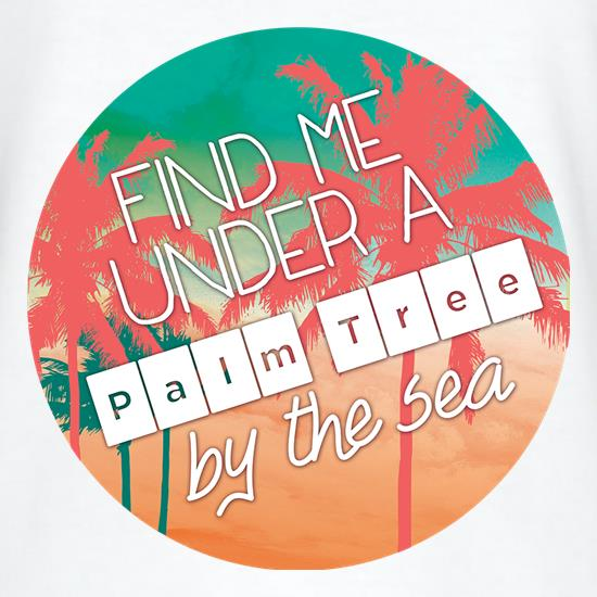 Find Me Under A Palm Tree By The Sea t shirt