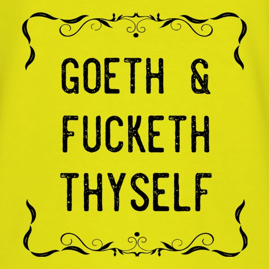Goeth & Fucketh Thyself t shirt