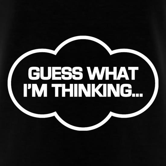 Guess What I'm Thinking t shirt