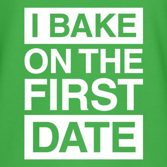 I Bake On The First Date t shirt