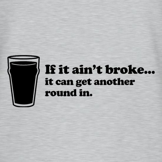 If It Ain't Broke, It Can Get Another Round In t shirt