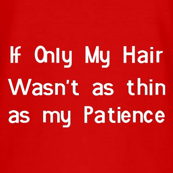 If only my hair wasn't as thin as my patience t shirt