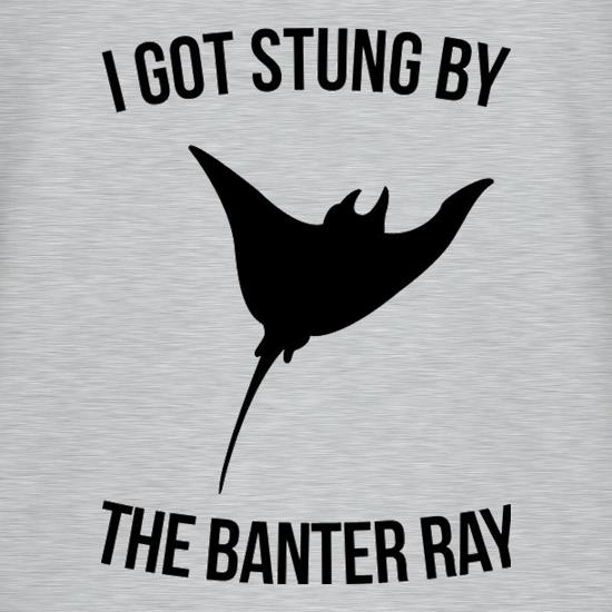 I Got Stung By The Banter Ray t shirt