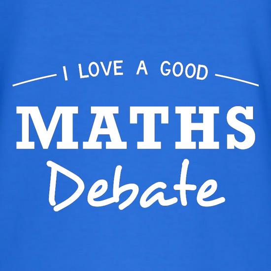 I Love A Good Maths Debate t shirt