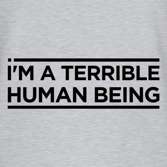 I'm A Terrible Human Being t shirt