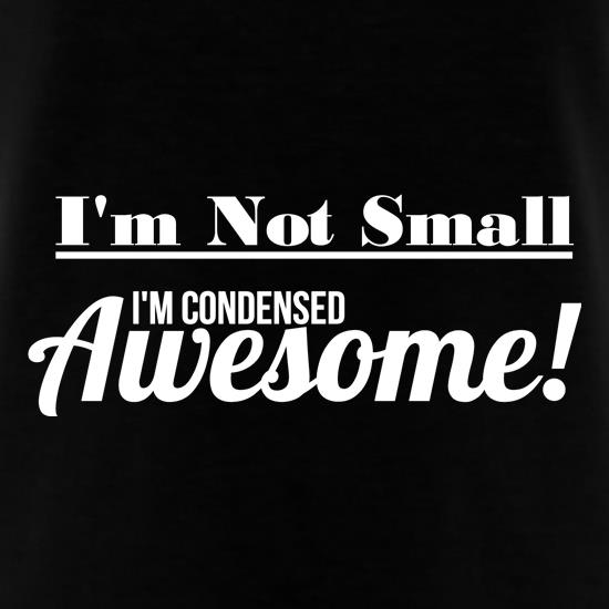 I'm not small I'm condensed awesome t shirt