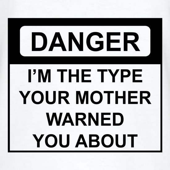 I'm The Type Your Mother Warned You About t shirt